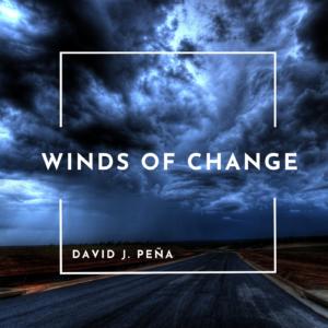David J. Peña | Winds of Change | Review by Dyan Garris