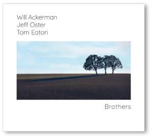 Jeff Oster, Will Ackerman, Tom Eaton | Brothers | Album Review, Dyan Garris