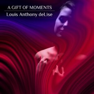 Louis Anthony deLise | A Gift of Moments | Album Review by Dyan Garris