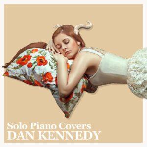 Solo Piano Covers by Dan Kennedy | Album Review, Dyan Garris